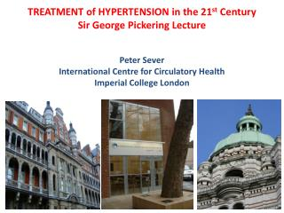 TREATMENT of HYPERTENSION in the 21 st  Century Sir George Pickering Lecture Peter Sever