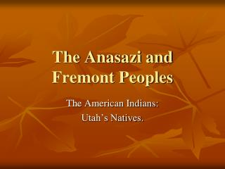 The Anasazi and Fremont Peoples