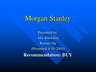 Morgan Stanley Presented by: Abe Khorshid