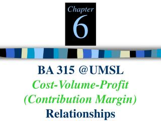 BA 315 @UMSL  Cost-Volume-Profit (Contribution Margin)  Relationships
