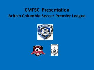 CMFSC  Presentation British Columbia Soccer Premier League