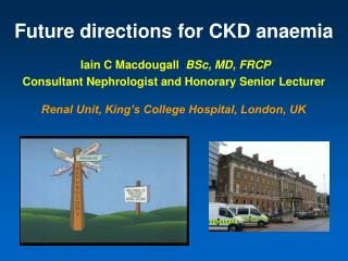 Future directions for CKD anaemia  Iain C Macdougall   BSc, MD, FRCP