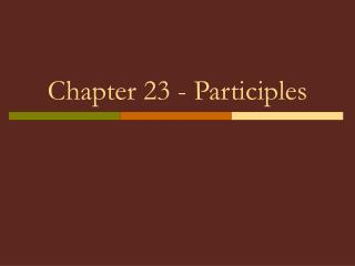 Chapter 23 - Participles