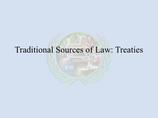 Traditional Sources of Law: Treaties