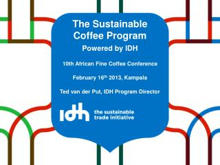 The Sustainable Coffee Program  Powered by IDH 10th  African  Fine Coffee Conference