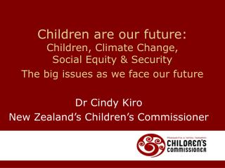 Children are our future: Children, Climate Change,  Social Equity  Security The big issues as we face our future