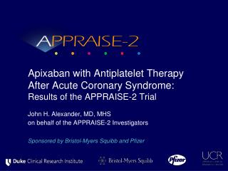 Apixaban with Antiplatelet Therapy After Acute Coronary Syndrome: Results of the APPRAISE-2 Trial