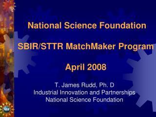 National Science Foundation SBIR/STTR MatchMaker Program April 2008