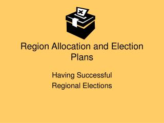 Region Allocation and Election Plans