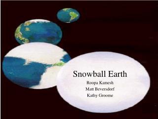 Snowball Earth Roopa Kamesh Matt Beversdorf Kathy Groome