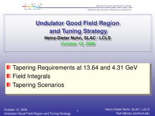 Undulator Good Field Region  and Tuning Strategy Heinz-Dieter Nuhn, SLAC / LCLS October 12, 2006