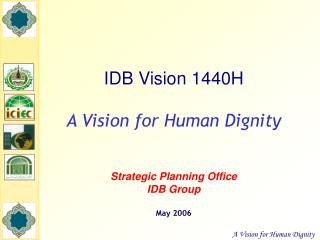 IDB Vision 1440H A Vision for Human Dignity Strategic Planning Office IDB Group May 2006