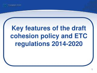 Key features of the draft cohesion policy and ETC regulations 2014-2020