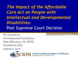 NC Council on  Developmental Disabilities Pam Silberman, JD, DrPH President & CEO August 9, 2012