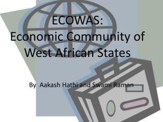 ECOWAS:  Economic Community of West African States