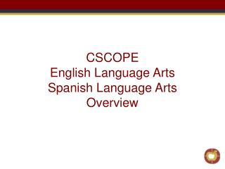 CSCOPE English Language Arts Spanish Language Arts Overview