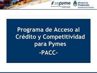 Programa de Acceso al Crédito y Competitividad para Pymes -PACC-