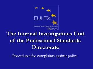 The Internal Investigations Unit of the Professional Standards Directorate