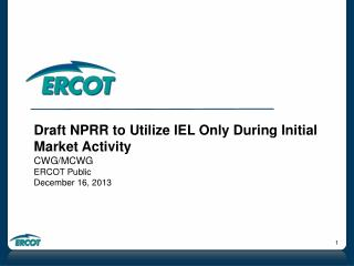 Draft NPRR to Utilize IEL Only During Initial Market Activity CWG/MCWG ERCOT Public