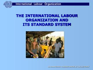 THE INTERNATIONAL LABOUR ORGANIZATION AND                                   ITS STANDARD SYSTEM