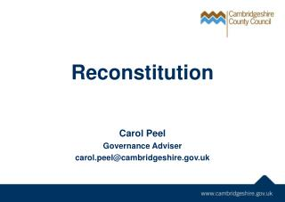 Reconstitution Carol Peel Governance Adviser carol.peel@cambridgeshire.uk