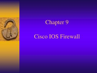 Chapter 9  Cisco IOS Firewall