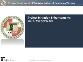 Project Initiation Enhancements 2014 ILT High Priority Item