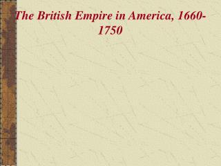 The British Empire in America, 1660-1750