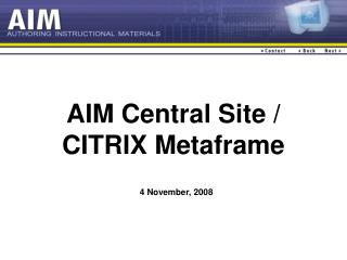 AIM Central Site /  CITRIX Metaframe