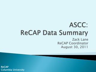 ASCC: ReCAP  Data Summary