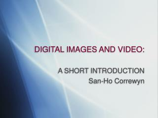 DIGITAL IMAGES AND VIDEO: