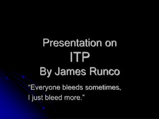 Presentation on  ITP  By James Runco