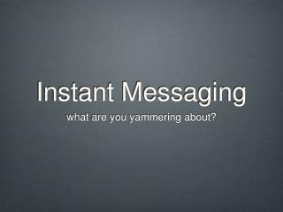 Instant Messaging