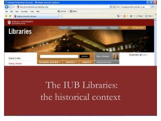 The IUB Libraries: the historical context
