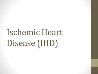 Ischemic  Heart Disease  ( IHD )