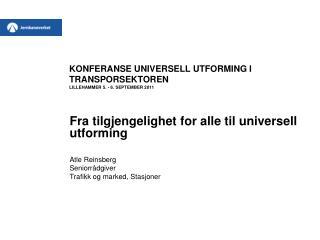 KONFERANSE UNIVERSELL UTFORMING I TRANSPORSEKTOREN LILLEHAMMER 5. - 6. SEPTEMBER 2011