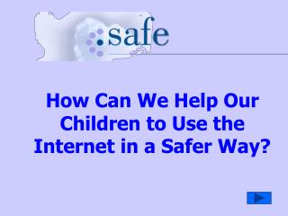 How Can We Help Our  Children  to Use the Internet in a Safer Way?