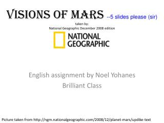 Visions of Mars --5 slides please (sir) taken by: National Geographic December 2008 edition