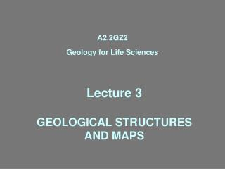 Lecture 3  GEOLOGICAL STRUCTURES AND MAPS