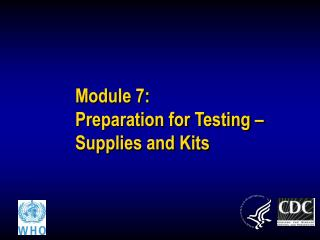 Module 7: Preparation for Testing �   Supplies and Kits