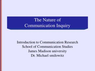 The Nature of  Communication Inquiry