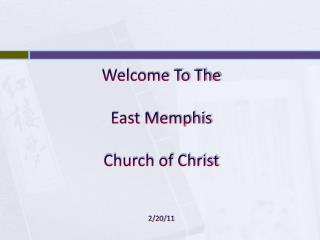 Welcome To The East Memphis  Church of Christ  2/20/11
