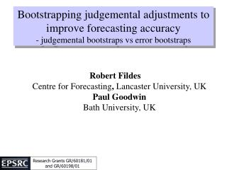 Robert Fildes Centre for Forecasting ,  Lancaster University, UK Paul Goodwin Bath University, UK