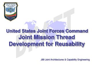 United States Joint Forces Command Joint Mission Thread Development for Reusability
