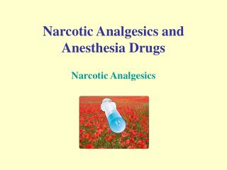 Narcotic Analgesics and Anesthesia Drugs