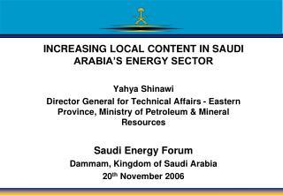 INCREASING LOCAL CONTENT IN SAUDI ARABIA�S ENERGY SECTOR Yahya Shinawi