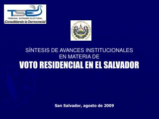 S�NTESIS DE AVANCES INSTITUCIONALES  EN MATERIA DE  VOTO RESIDENCIAL EN EL SALVADOR
