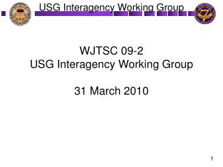 WJTSC 09-2 USG Interagency Working Group 31 March 2010