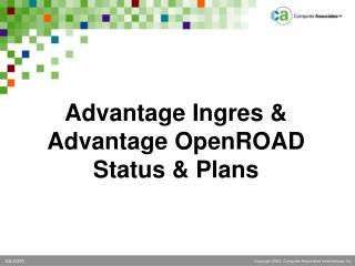 Advantage Ingres & Advantage OpenROAD Status & Plans