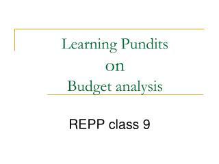 Learning Pundits  on Budget analysis